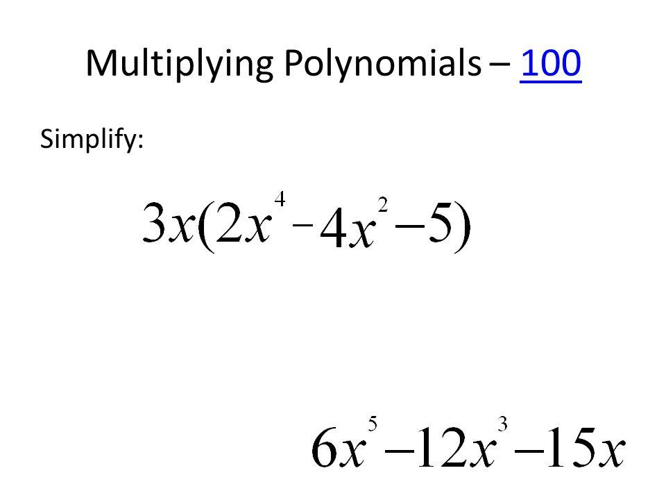 Multiplying Polynomials – 100100 Simplify: