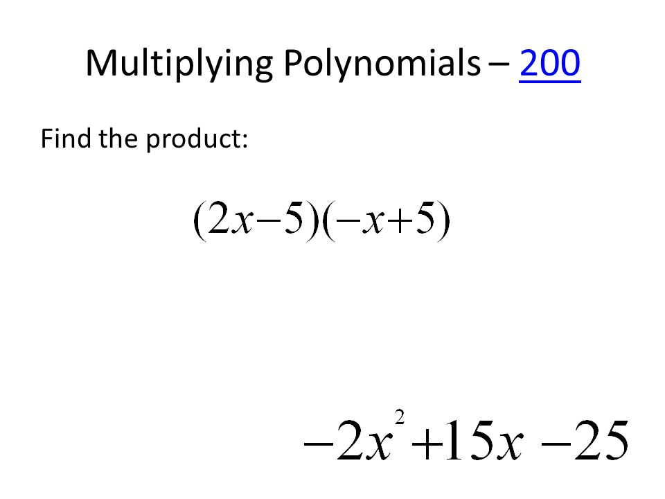 Multiplying Polynomials – 200200 Find the product: