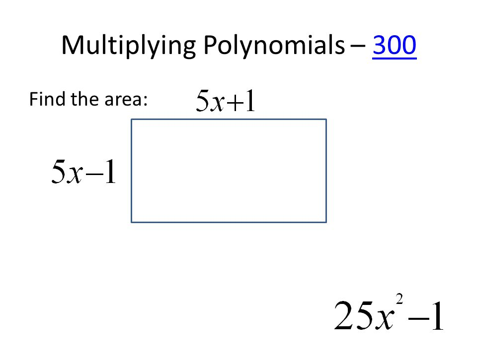 Multiplying Polynomials – 300300 Find the area: