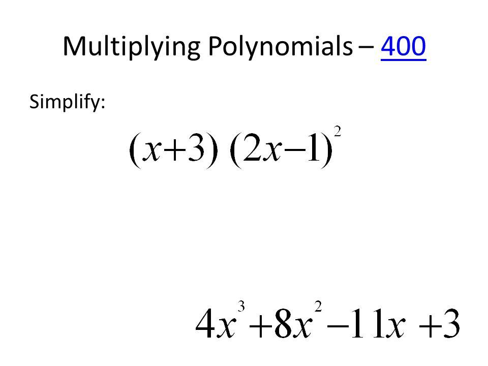 Multiplying Polynomials – 400400 Simplify: