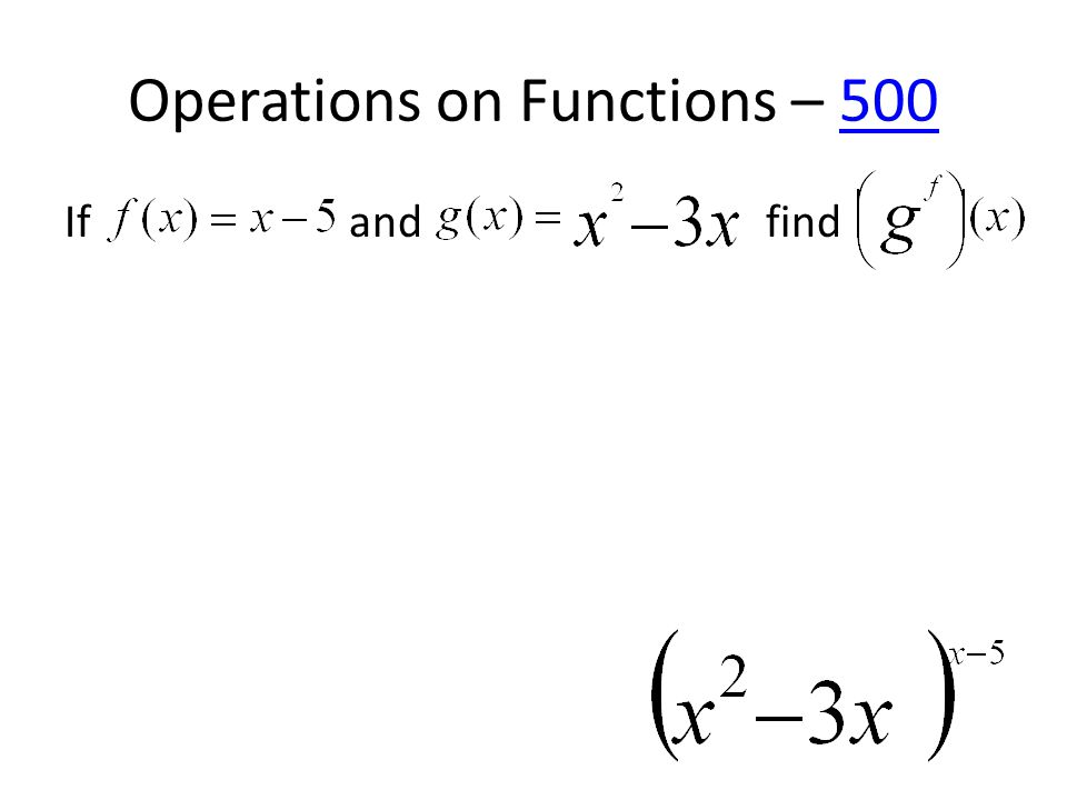 Operations on Functions – 500500 If and find