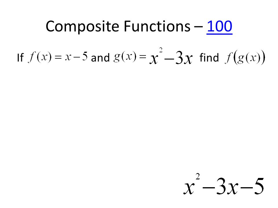 Composite Functions – 100100 If and find