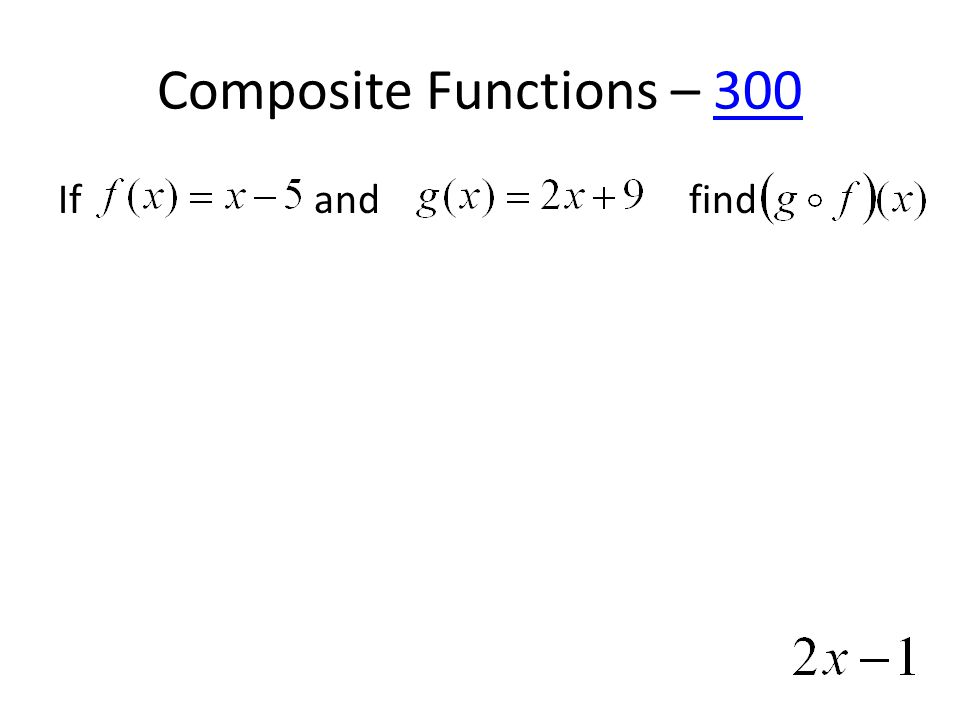 Composite Functions – 300300 If and find