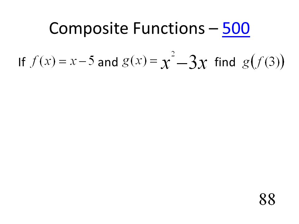 Composite Functions – 500500 If and find