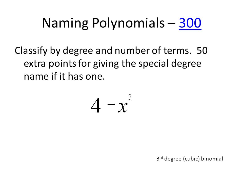 Naming Polynomials – 300300 Classify by degree and number of terms.