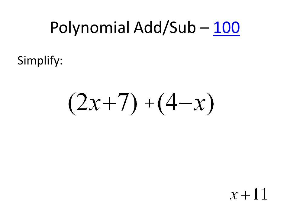 Polynomial Add/Sub – 100100 Simplify: