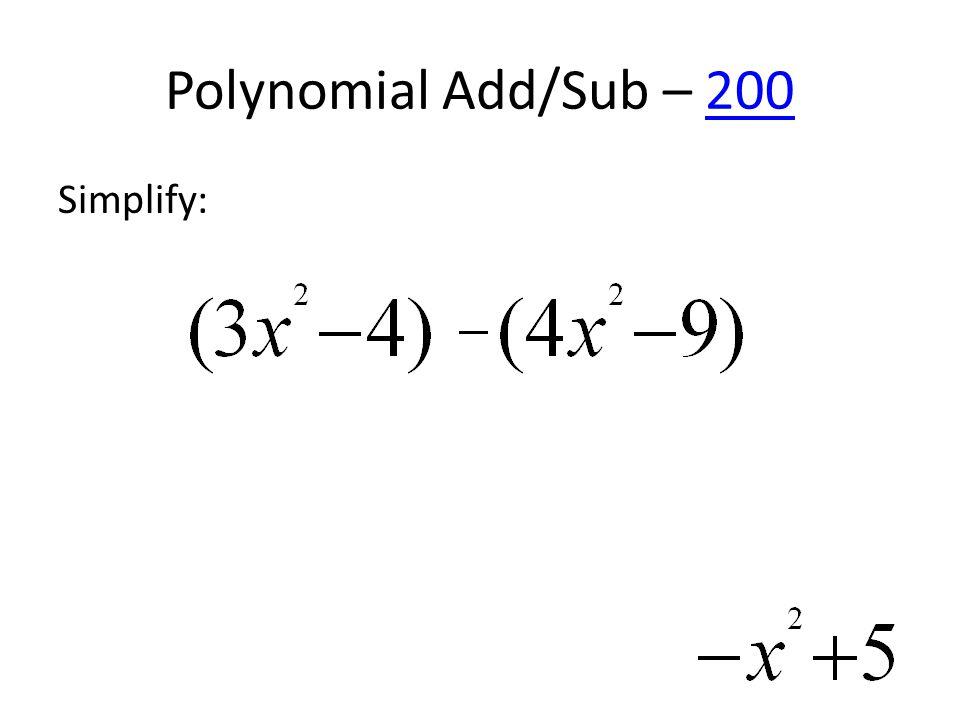 Polynomial Add/Sub – 200200 Simplify: