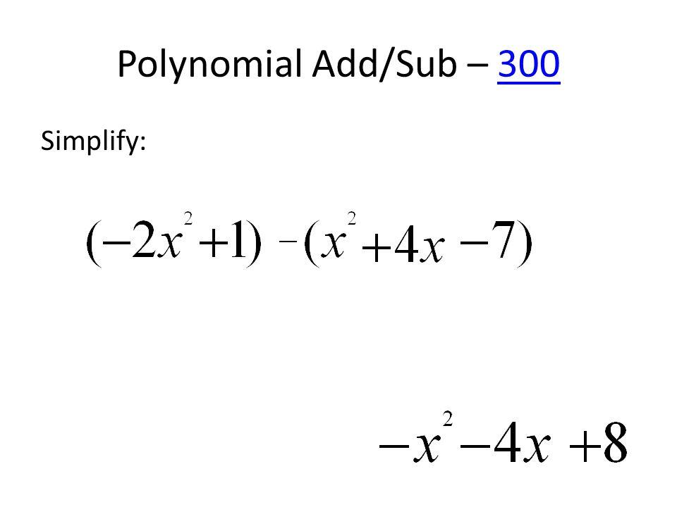 Polynomial Add/Sub – 300300 Simplify: