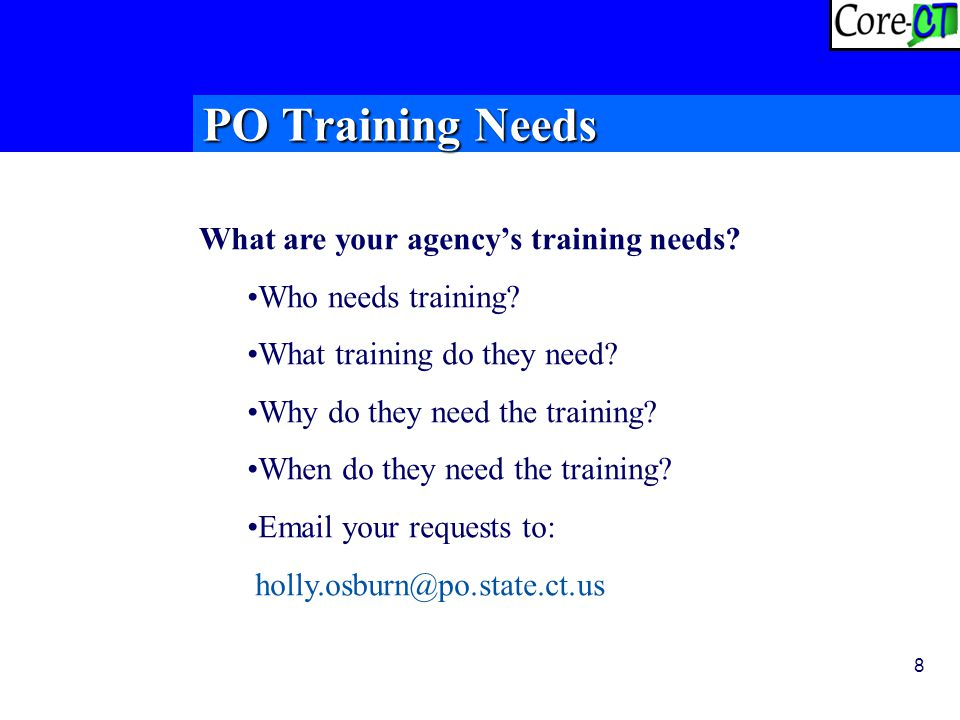 8 PO Training Needs What are your agency's training needs.
