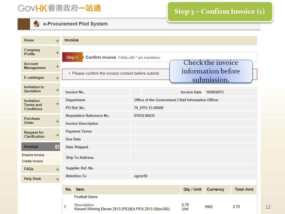 12 Step 3 – Confirm Invoice (1) Check the invoice information before submission.