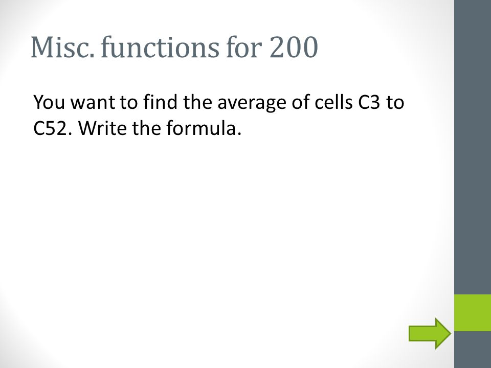 Misc.functions for 300 You want to find the average of the sum of the cells G2, F5, Q32 and J8.