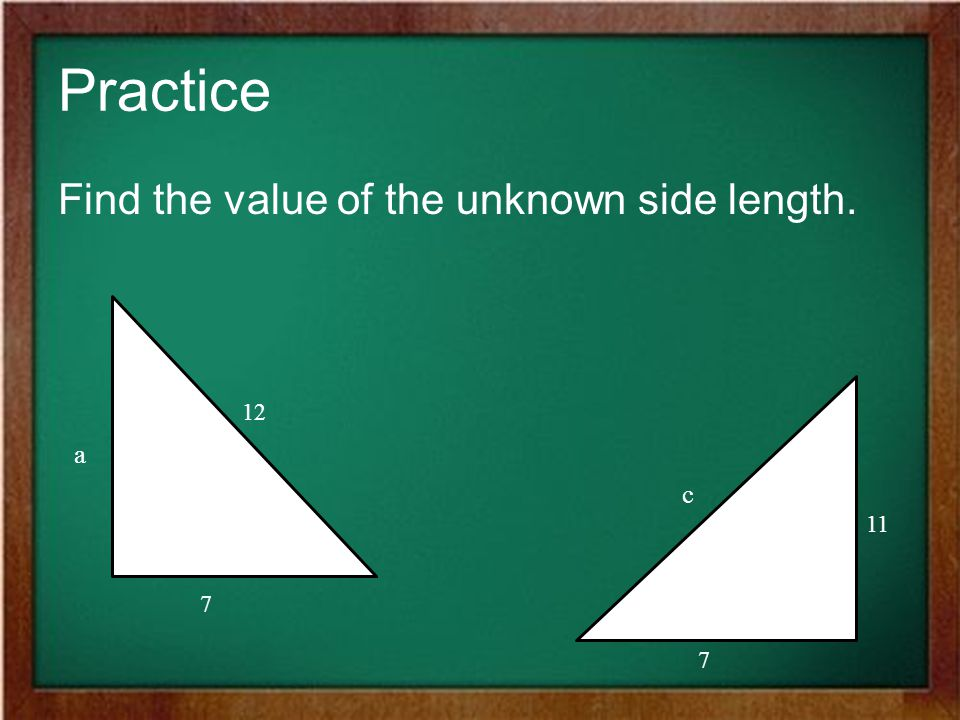Practice Find the value of the unknown side length. 12 a 7 c 7 11