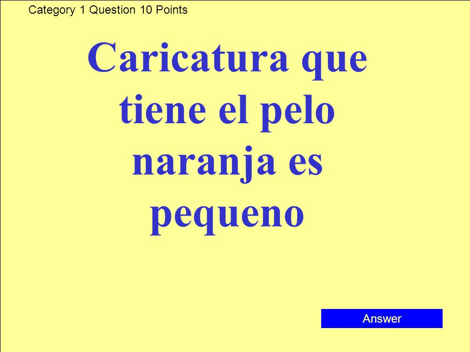 Category 1 Question 10 Points Caricatura que tiene el pelo naranja es pequeno Answer