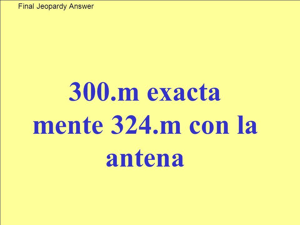 Final Jeopardy Cuanto mide la torre eiffel Answer
