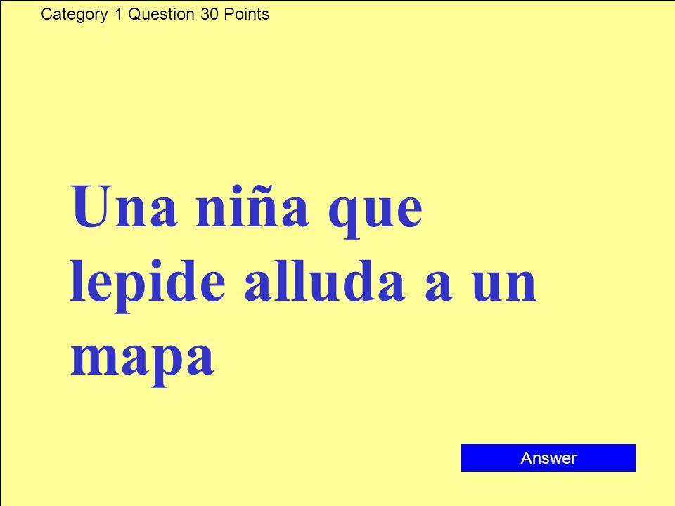 Category 1 Question 30 Points Una niña que lepide alluda a un mapa Answer