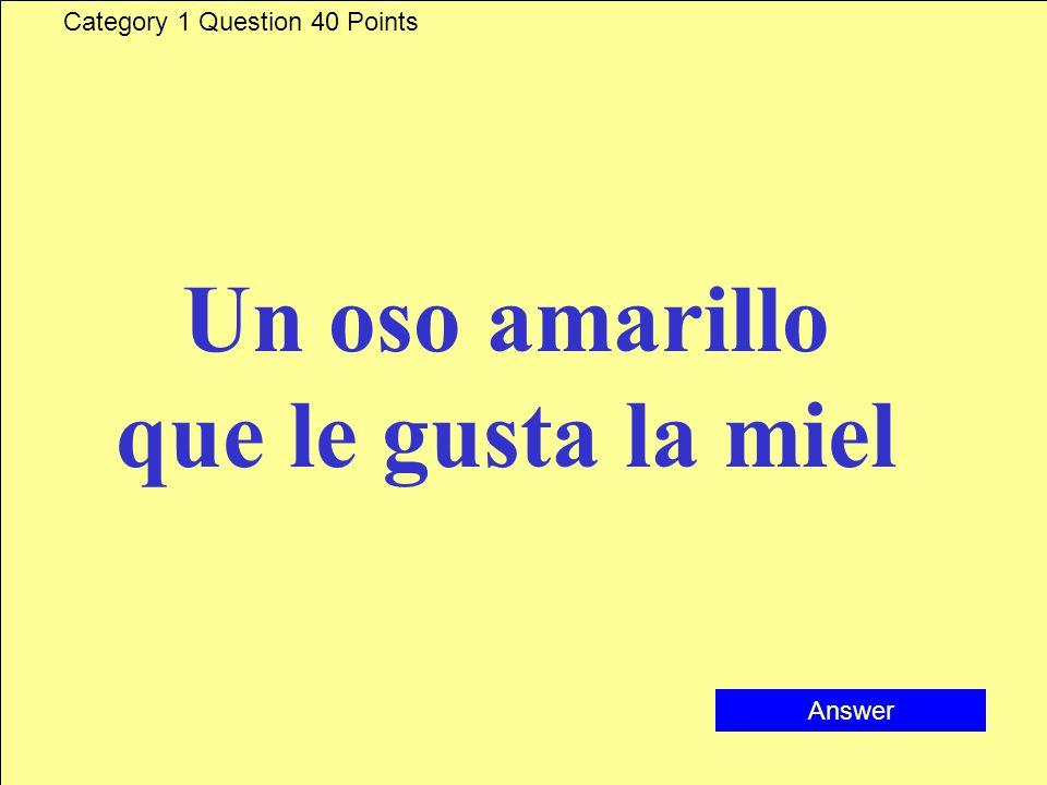 Category 1 Question 40 Points Un oso amarillo que le gusta la miel Answer