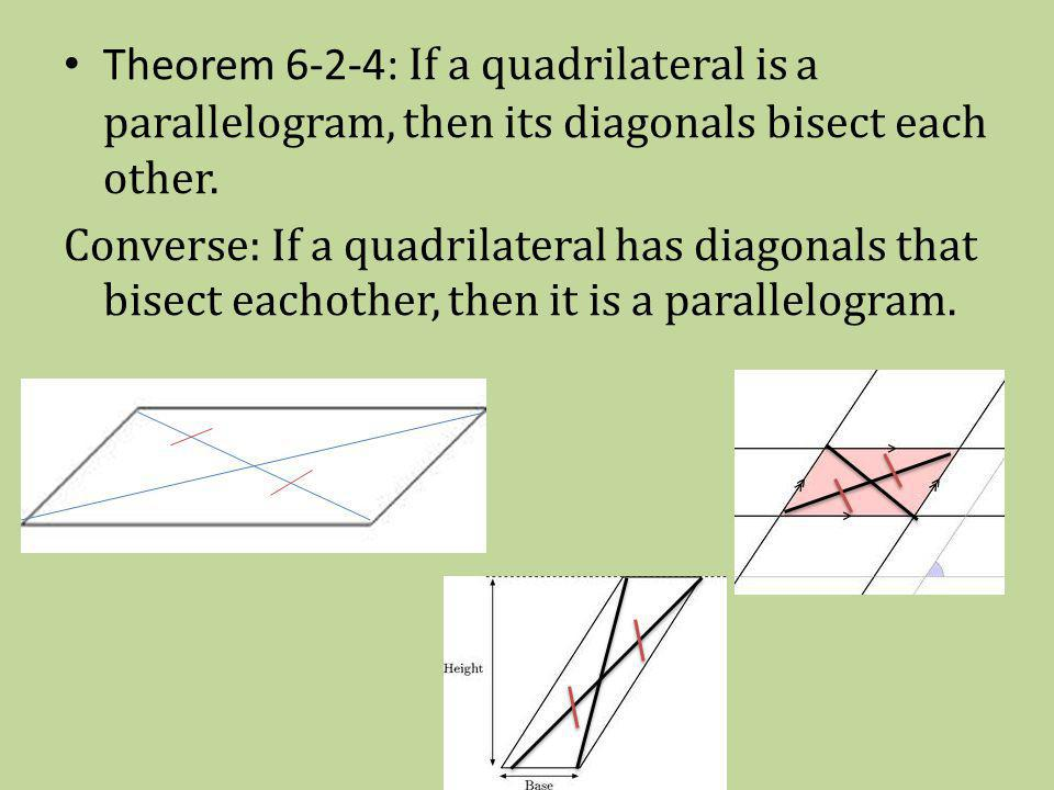 Theorem 6-2-4: If a quadrilateral is a parallelogram, then its diagonals bisect each other. Converse: If a quadrilateral has diagonals that bisect eac