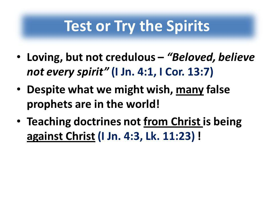Test or Try the Spirits Loving, but not credulous – Beloved, believe not every spirit (I Jn.