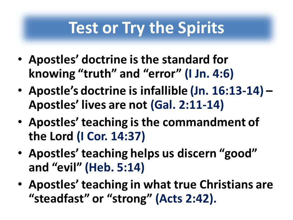 Test or Try the Spirits Apostles' doctrine is the standard for knowing truth and error (I Jn.