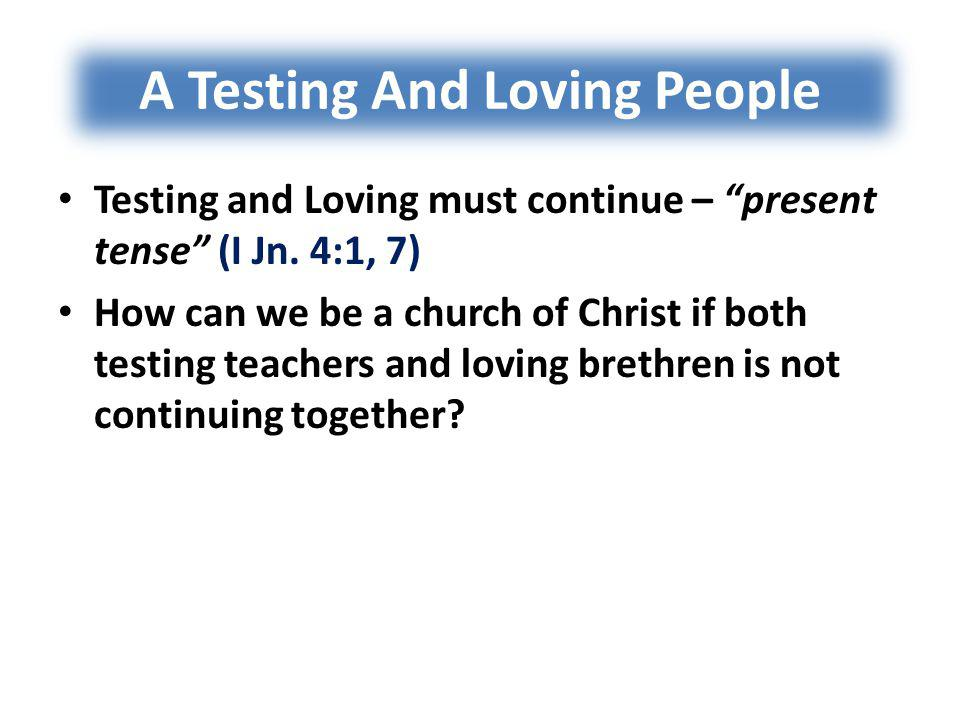 A Testing And Loving People If we know God (I Jn. 4:2, 7)