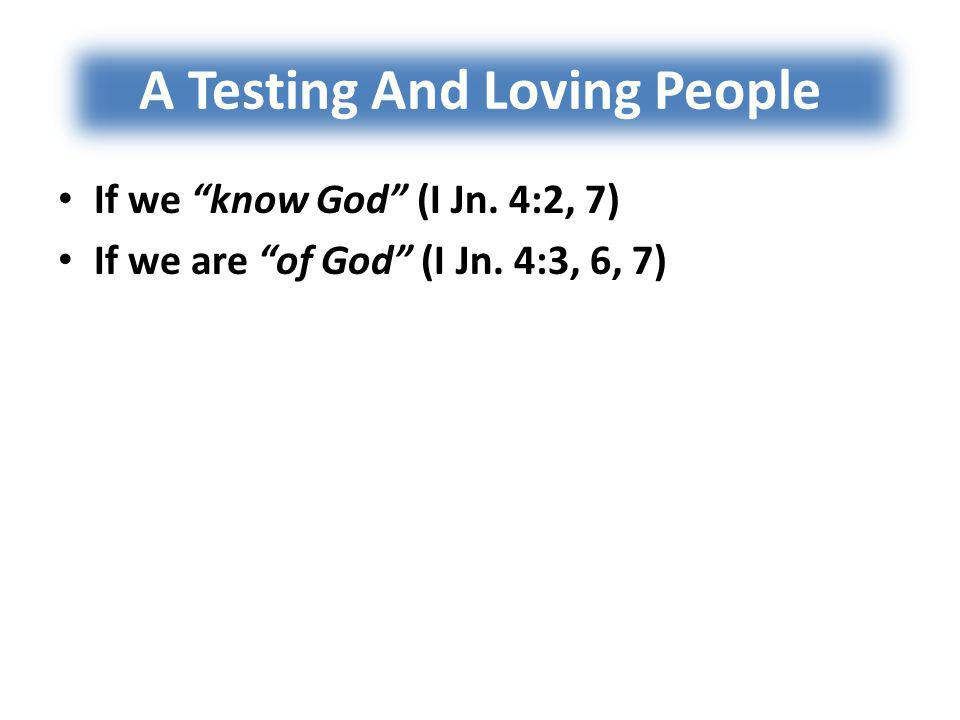A Testing And Loving People If we know God (I Jn.