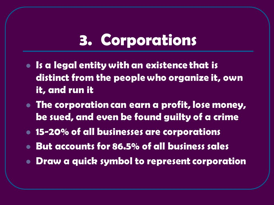 Draw a Pie Graph Draw a pie graph that represents what percentage makes up: -Sole Proprietorship -Partnership -Corporation Draw a symbol in each slice for each Business Firms
