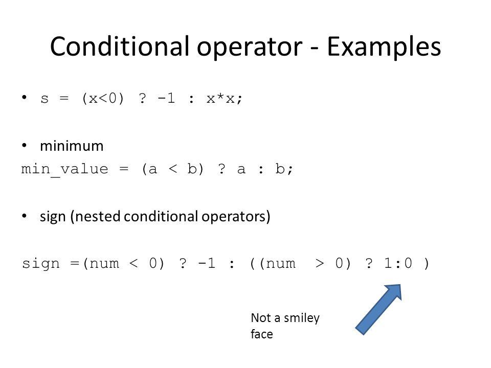 Conditional operator - Examples s = (x<0) . -1 : x*x; minimum min_value = (a < b) .