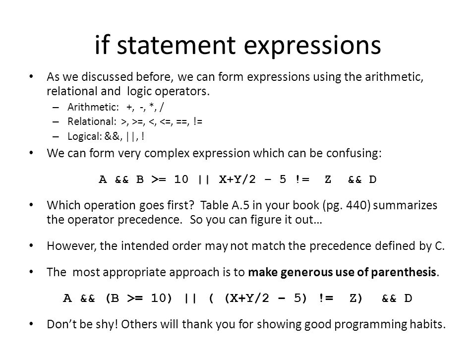 if statement expressions As we discussed before, we can form expressions using the arithmetic, relational and logic operators.
