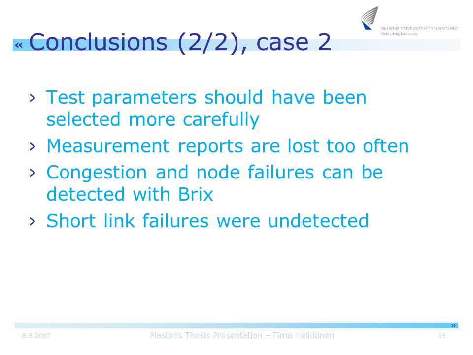 Master's Thesis Presentation – Timo Heikkinen 158.5.2007 « » Conclusions (2/2), case 2 ›Test parameters should have been selected more carefully ›Meas