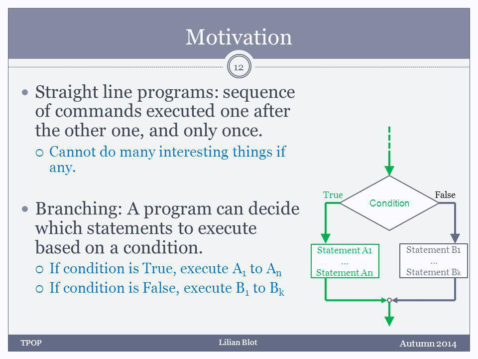 Lilian Blot Motivation Straight line programs: sequence of commands executed one after the other one, and only once.