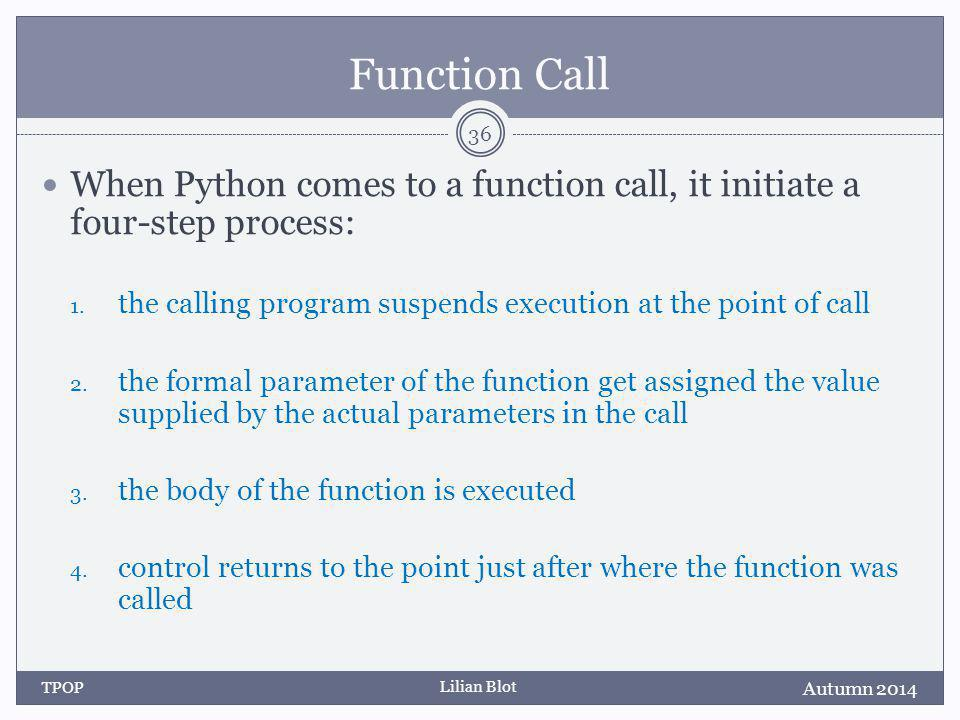 Lilian Blot Function Call When Python comes to a function call, it initiate a four-step process: 1.