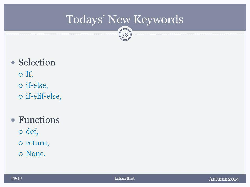 Lilian Blot Todays' New Keywords Selection  If,  if-else,  if-elif-else, Functions  def,  return,  None.