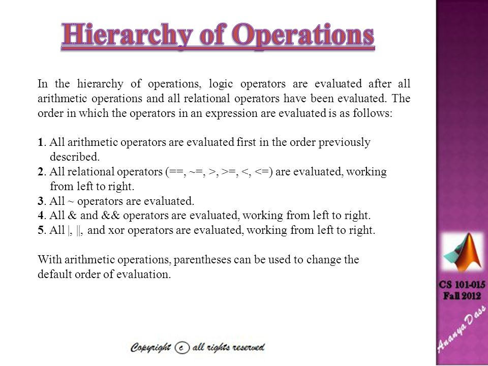 In the hierarchy of operations, logic operators are evaluated after all arithmetic operations and all relational operators have been evaluated.
