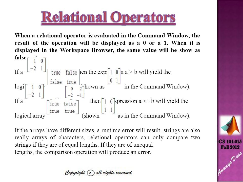 When a relational operator is evaluated in the Command Window, the result of the operation will be displayed as a 0 or a 1.