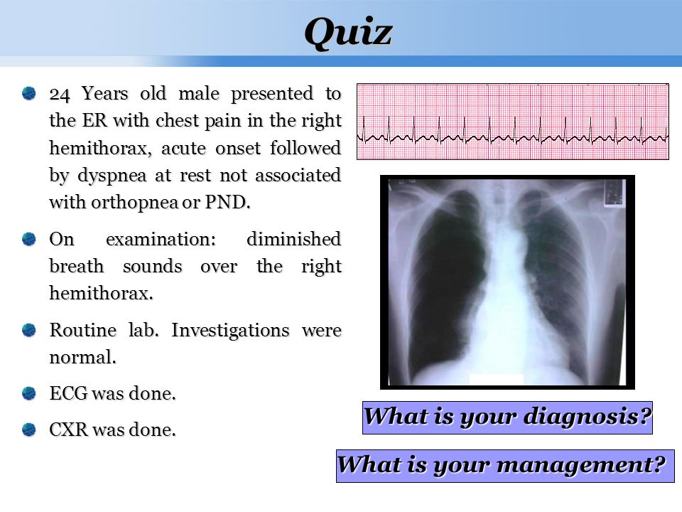Page  Years old male presented to the ER with chest pain in the right hemithorax, acute onset followed by dyspnea at rest not associated with orthopnea or PND.