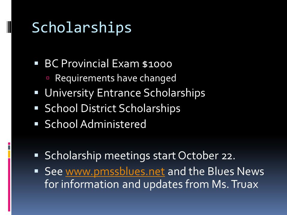 Scholarships  BC Provincial Exam $1000  Requirements have changed  University Entrance Scholarships  School District Scholarships  School Adminis