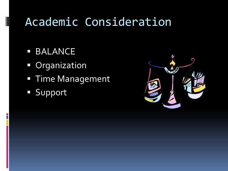 Academic Consideration  BALANCE  Organization  Time Management  Support