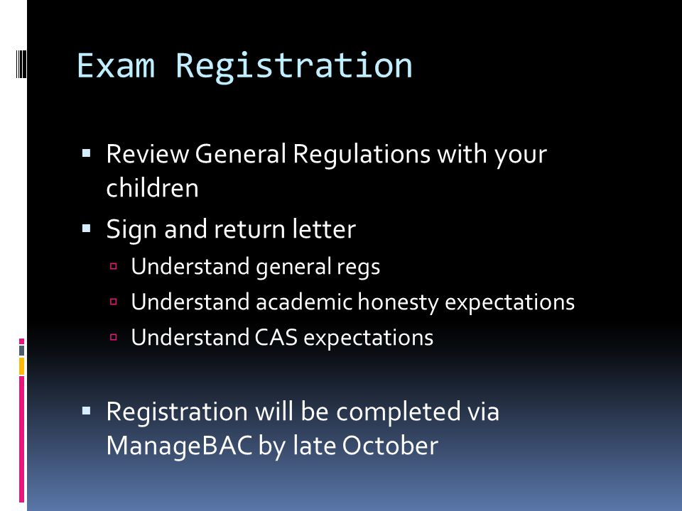 Exam Registration  Review General Regulations with your children  Sign and return letter  Understand general regs  Understand academic honesty exp