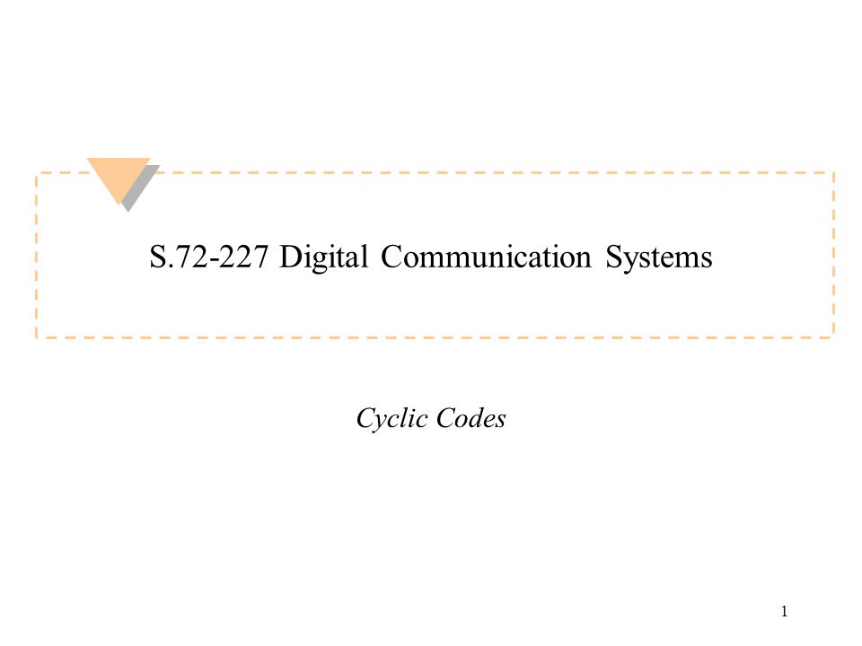 1 S.72-227 Digital Communication Systems Cyclic Codes