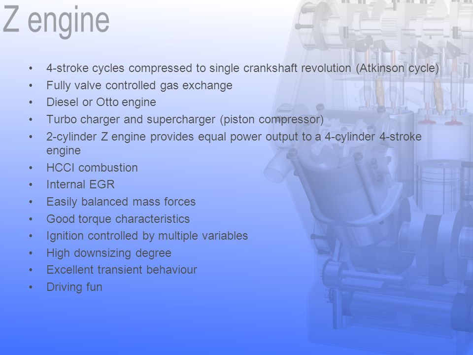 4-stroke cycles compressed to single crankshaft revolution (Atkinson cycle) Fully valve controlled gas exchange Diesel or Otto engine Turbo charger an