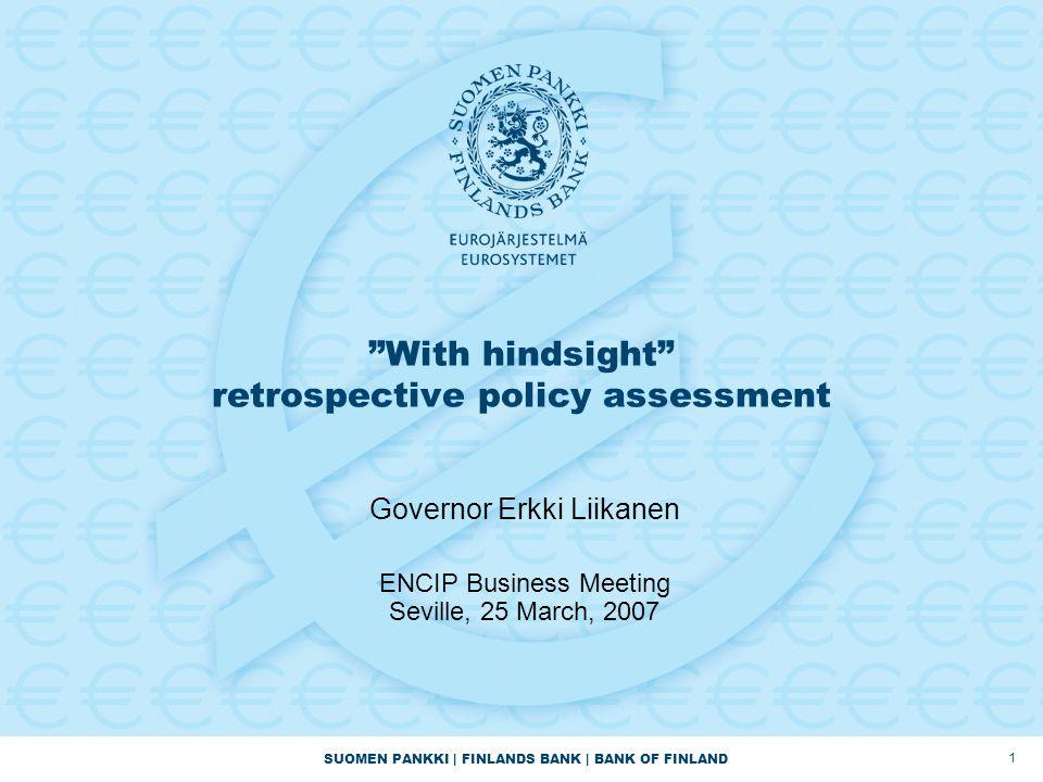 "SUOMEN PANKKI | FINLANDS BANK | BANK OF FINLAND 1 ""With hindsight"" retrospective policy assessment Governor Erkki Liikanen ENCIP Business Meeting Sevi"