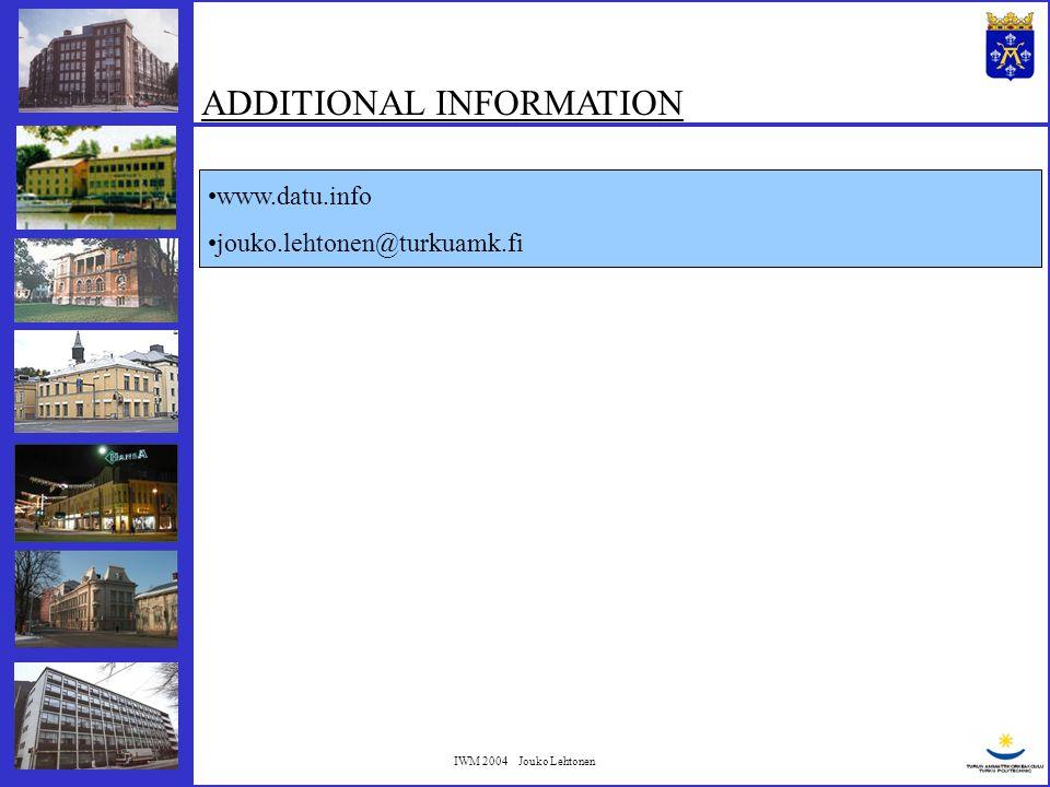 IWM 2004 Jouko Lehtonen ADDITIONAL INFORMATION www.datu.info jouko.lehtonen@turkuamk.fi