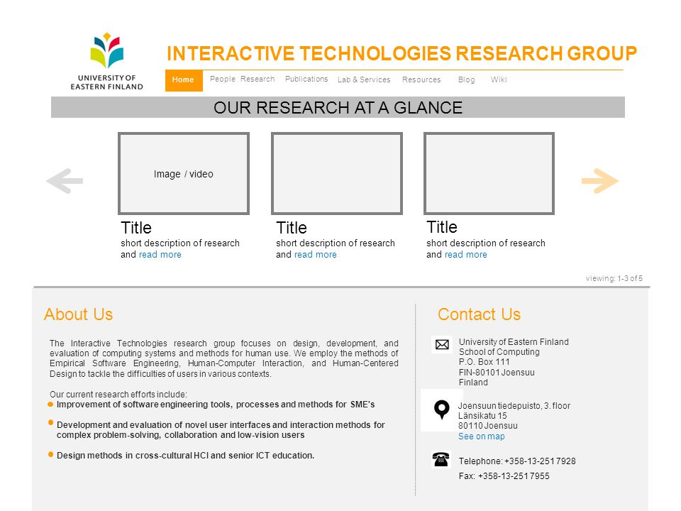 Resources PeopleResearch Lab & Services Publications Image / video Title short description of research and read more Title short description of research and read more Title short description of research and read more OUR RESEARCH AT A GLANCE viewing: 1-3 of 5 Home Contact Us University of Eastern Finland School of Computing P.O.