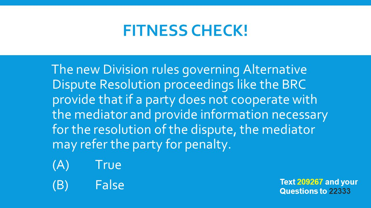 FITNESS CHECK! The new Division rules governing Alternative Dispute Resolution proceedings like the BRC provide that if a party does not cooperate wit