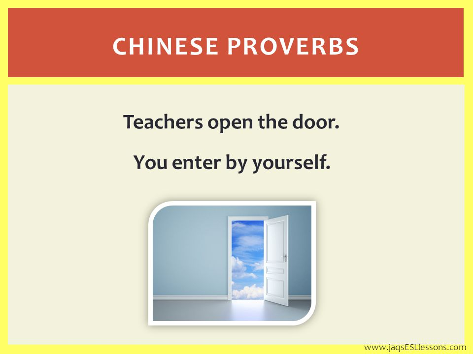 You enter by yourself. Teachers open the door. CHINESE PROVERBS www.jaqsESLlessons.com