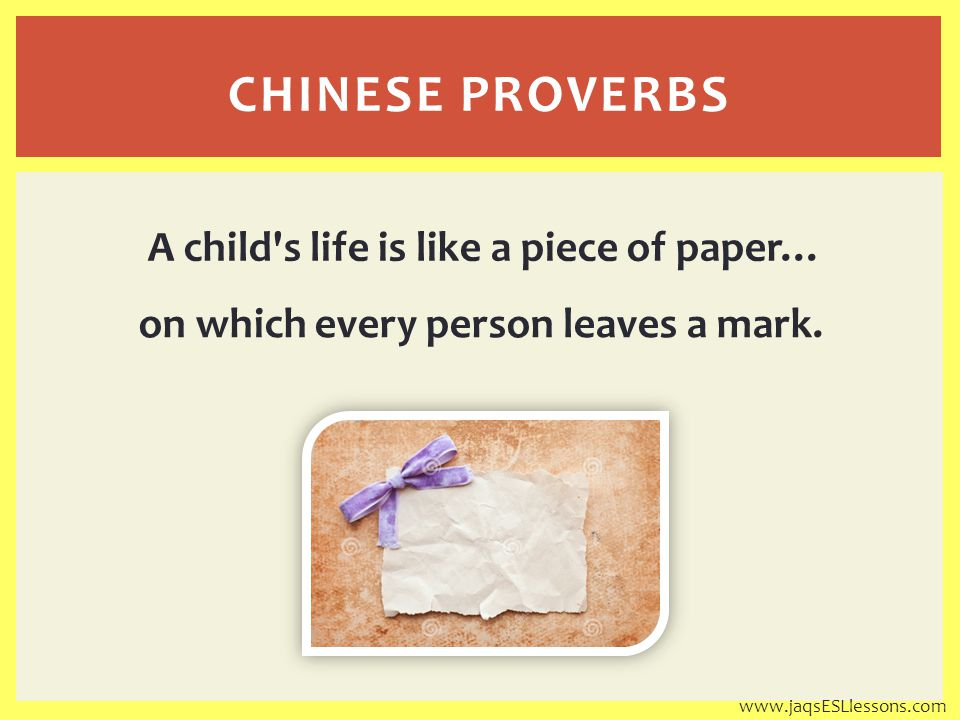 A child s life is like a piece of paper… on which every person leaves a mark.