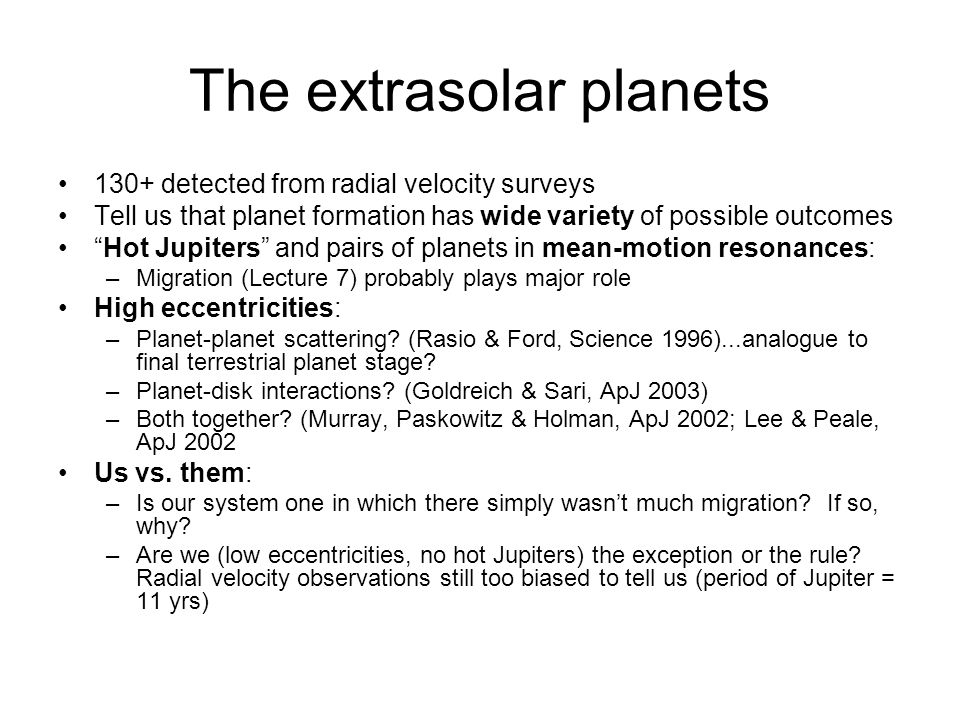 "The extrasolar planets 130+ detected from radial velocity surveys Tell us that planet formation has wide variety of possible outcomes ""Hot Jupiters"" a"