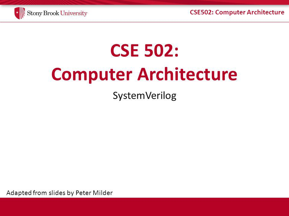 CSE502: Computer Architecture SystemVerilog Adapted from slides by Peter Milder