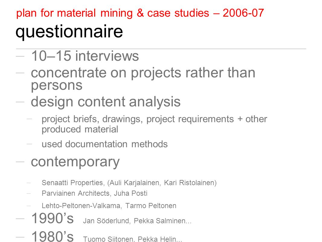 questionnaire 10–15 interviews concentrate on projects rather than persons design content analysis project briefs, drawings, project requirements + ot