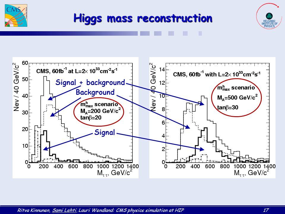 Ritva Kinnunen, Sami Lehti, Lauri Wendland: CMS physics simulation at HIP17 Higgs mass reconstruction Signal Background Signal + background